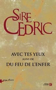 Sire Cédric - SANG D ENCRE  : Avec tes yeux suivi de Du feu de l'enfer (coffret).