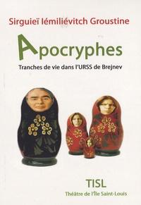 Sirguieï Iémiliévitch Groustine - Apocryphes - Tranches de vie dans l'URSS de Brejnev.
