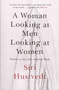Siri Hustvedt - A Woman Looking at Men Looking at Women - Essays on Art, Sex, and the Mind.