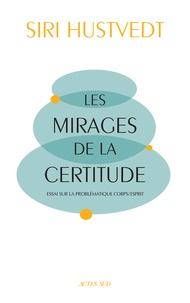 Siri Hustvedt - Les mirages de la certitude - Essai sur la problématique corps/esprit.