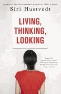 Siri Hustvedt - Living, Thinking, Looking.