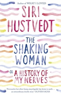 Siri Hustvedt - The Shaking Woman or a History of my Nerves.