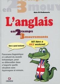 Sirio Di Giuliomaria - L'Anglais en 2 temps 3 mouvements - Panorama linguistique et culturel du monde britannique, pour se débrouiller dans n'importe quelle situation sans équivoques ni erreurs.