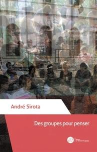 Sirota André - Des groupes pour penser.