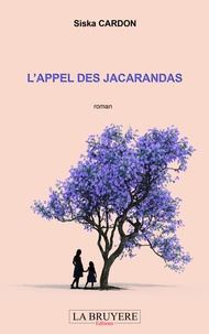 Siska Cardon - L'appel des Jacarandas.