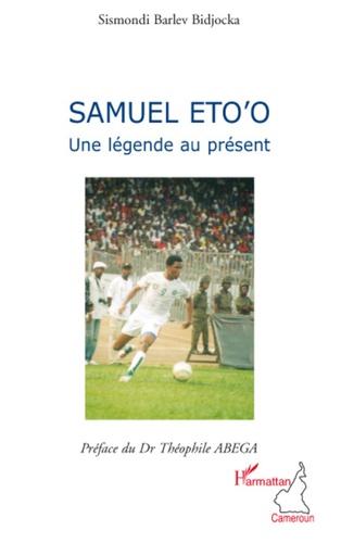 Sismondi Barlev Bidjocka - Samuel Eto'o - Une légende au présent.