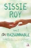 Sissie Roy - (Dé)raisonnable - Tome 2.