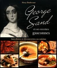 Sissy Dudevant - George Sand et ses recettes gasconnes - Anecdotes et découvertes en cuisine.