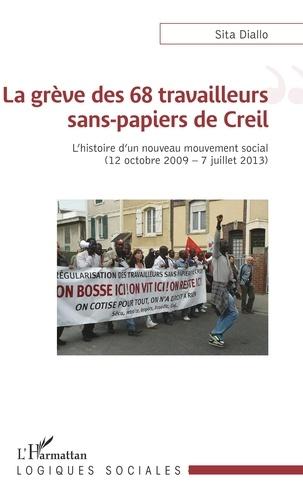 Sita Diallo - La grève des 68 travailleurs sans-papiers de Creil - L'histoire d'un nouveau mouvement social (12 octobre 2009 - 7 juillet 2013).