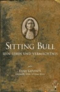 Sitting Bull, sein Leben und Vermächtnis.