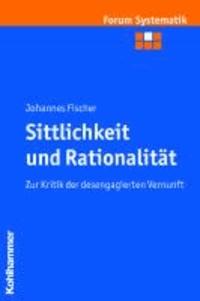 Sittlichkeit und Rationalität - Zur Kritik der desengagierten Vernunft.
