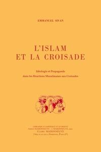 Sivan Emmanuel - L'islam et la croisade. Idéologie et propagande dans les réactions musulmanes aux croisades.