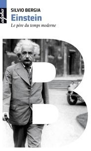 Sivio Bergia - Einstein - Le père du temps moderne.