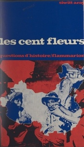 Siwitt Aray et Marc Ferro - Les cent fleurs : Chine, 1956-1957.