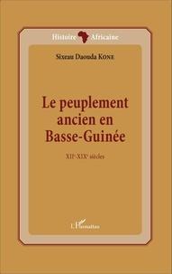 Sixeau Daouda Koné - Le peuplement ancien en Basse-Guinée - XIIe-XIXe siècles.