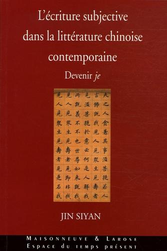 Siyan Jin - L'écriture subjective dans la littérature chinoise contemporaine - Devenir je.