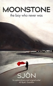 Sjon et Victoria Cribb - Moonstone: The Boy Who Never Was.