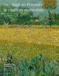 Sjraar Van Heugten - Van Gogh en Provence : la tradition modernisée.