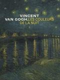 Sjraar Van Heugten et Joachim Pissarro - Vincent Van Gogh, les couleurs de la nuit.