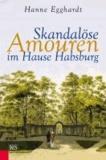 Skandalöse Amouren im Hause Habsburg.
