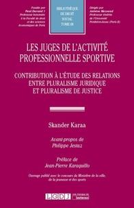 Skander Karaa - Les juges de l'activité professionnelle sportive - Contribution à l'étude des relations entre pluralisme juridique et pluralisme de justice.