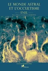Skariatine dit) enel michel vl (prince et Guy Thieux - Le Monde Astral et l'Occultisme.