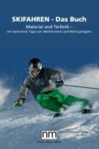 Skifahren - Das Buch - Material und Technik - mit wertvollen Tipps von Weltmeistern und Weltcupsiegern.
