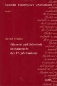 Sklaverei und Unfreiheit im Naturrecht des 17. Jahrhunderts.
