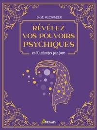 Skye Alexander - Révélez vos pouvoirs psychiques - En 10 minutes par jour.