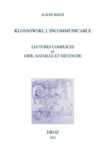 Klossowski, l'incommunicable. Lectures complices de Gide, Bataille et Nietzsche