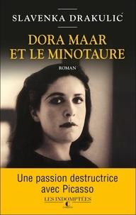 Slavenka Drakulic - Dora Maar et le minotaure - Mes années noires avec Picasso.