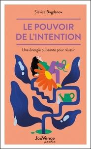 Slavica Bogdanov - Le pouvoir de l'intention - Une énergie puissante pour réussir.