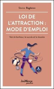 Slavica Bogdanov - Loi de l'attraction : mode d'emploi - Vers le bonheur, le succès et la réussite.