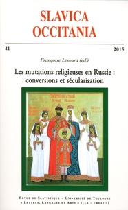 Françoise Lesourd - Slavica Occitania N° 41/2015 : Les mutations religieuses en Russie : conversions et sécularisation.