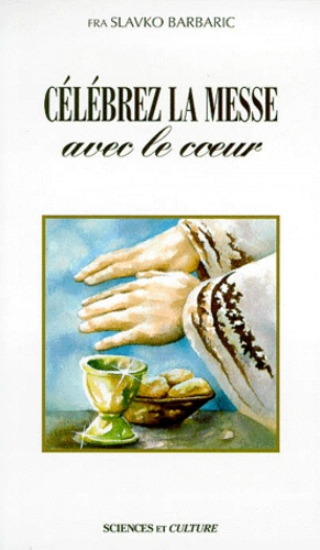 Slavko Barbaric - Célébrez la messe avec le coeur.