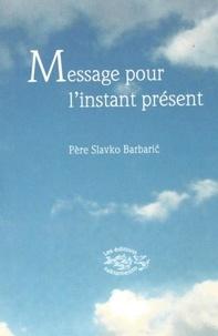 Slavko Barbaric - Message pour l'instant présent.