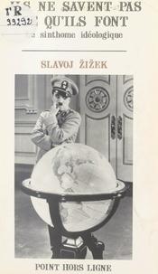 Slavoj Žižek - Ils ne savent pas ce qu'ils font : le sinthome idéologique.