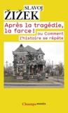 Slavoj Zizek - Après la tragédie, la farce ! - Comment l'histoire se répète.