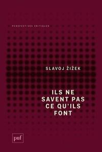 Slavoj Zizek - Ils ne savent pas ce qu'ils font - Le sinthome idéologique.