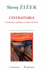 Slavoj Zizek - L'intraitable - Psychanalyse, politique et culture de masse.