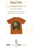 Slavoj Zizek - La marionnette et le nain - Le christianisme entre perversion et subversion.