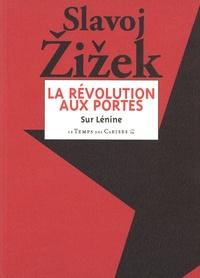 Slavoj Zizek - La Révolution aux portes - Textes choisis de Lénine de 1917.