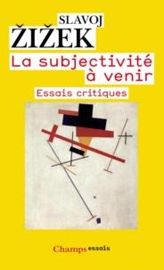 Slavoj Zizek - La subjectivité à venir - Essais critiques.
