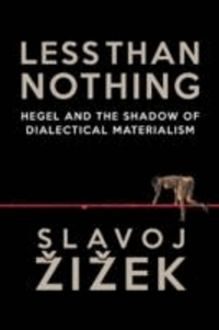 Slavoj Zizek - Less Than Nothing - Hegel and the Shadow of Dialectical Materialism.