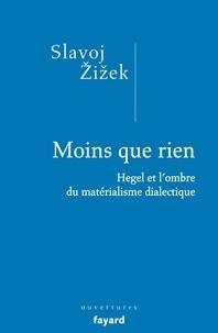 Slavoj Zizek - Moins que rien - Hegel et l'ombre du matérialisme dialectique.