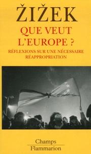 Que veut l'Europe ?- Réflexions sur une nécessaire réappropriation - Slavoj Zizek |