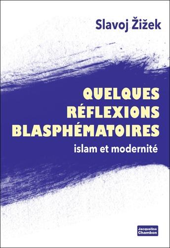 Quelques réflexions blasphèmatoires. Islam et modernité