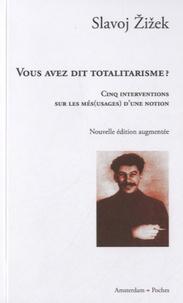 Slavoj Zizek - Vous avez dit totalitarisme ?.