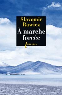 Slavomir Rawicz - A marche forcée - A pied, du Cercle Polaire à l'Himalaya 1941-1942.