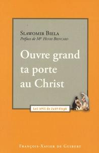 Slawomir Biela - Ouvre grand ta porte au Christ.